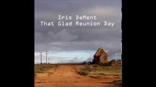 Watch Iris Dement That Glad Reunion Day video