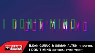 İlkan Gunuc & Osman Altun  - I Don't Mind ft Sophie - Official Lyric Video Video