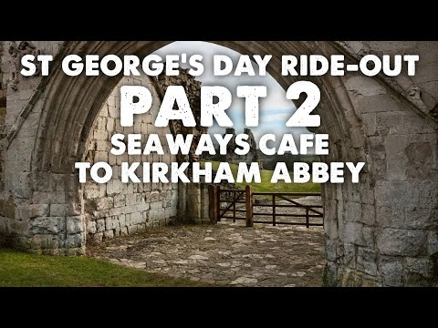673. St. George's Day Ride Out Part 2 - Seaways Cafe to Kirkham Abbey