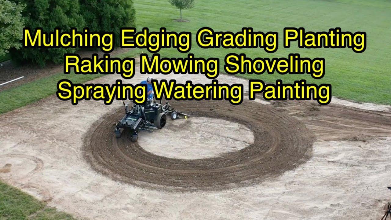 Mulching Edging Grading Planting Raking Mowing Shoveling Spraying Watering Painting