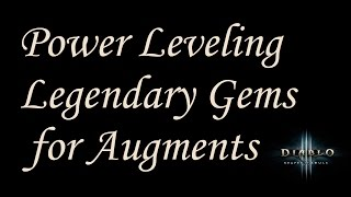 [2.4] Diablo 3 - Guide - Leveling Legendary Gems Fast for Augmenting Ancient Items + Empowered Rifts
