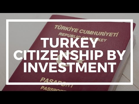 How to Get Turkey Citizenship by Investment in 2017