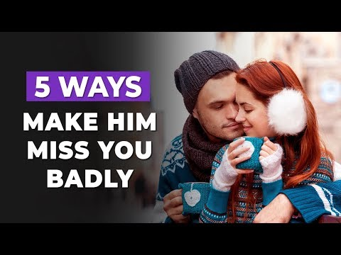 how to make him miss you badly like crazy: in 5 ways!