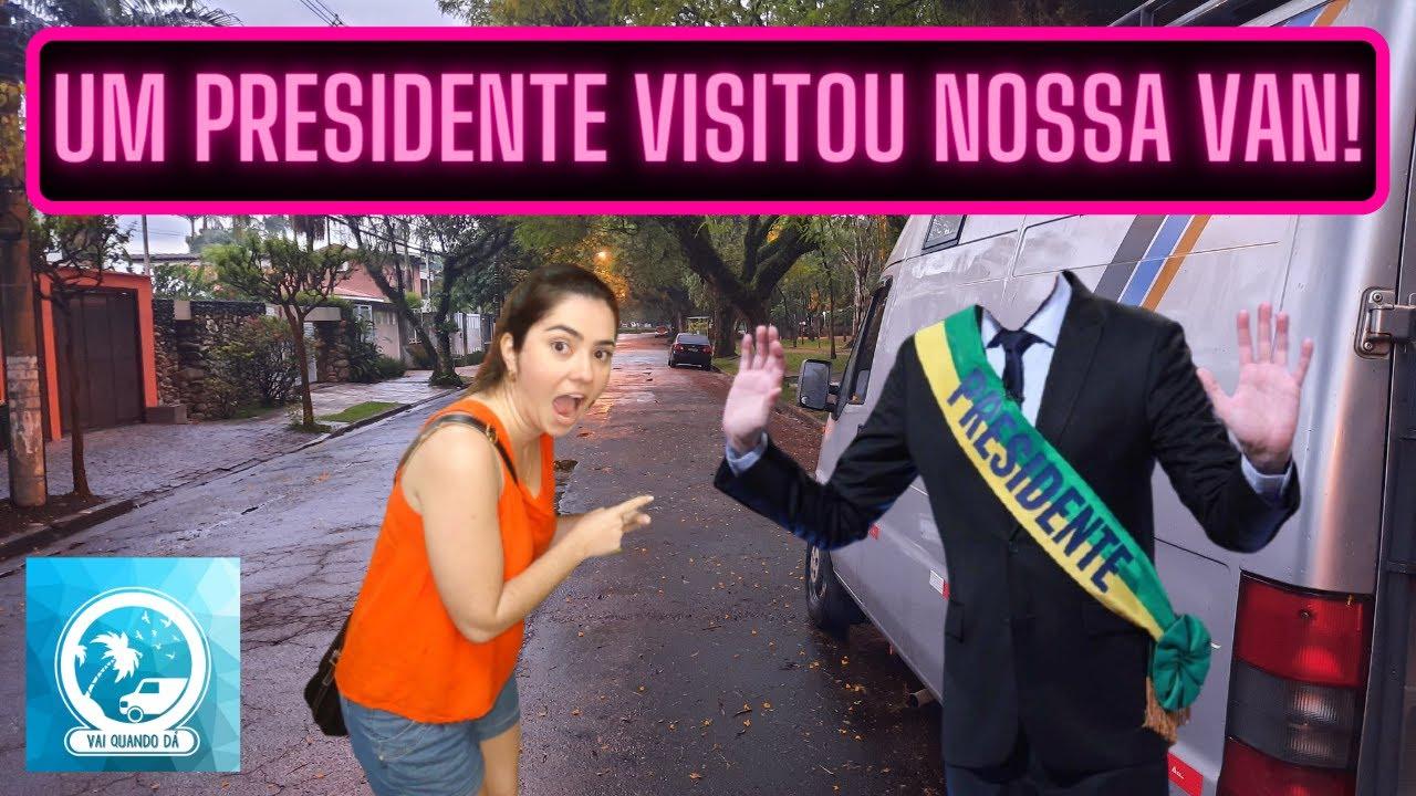 Um Presidente visitou nossa van!