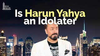 Is Harun Yahya an Idolater?
