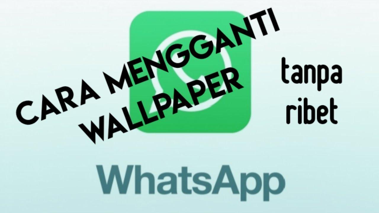 Cara Mudah Mengganti Wallpaper Whatsapp Tanpa Ribet Youtube