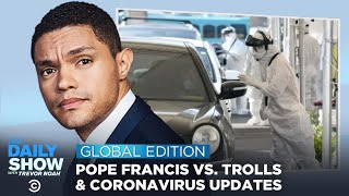 Taliban Deal, Coronavirus Update & The Pope's Thoughts on Trolling | The Daily Show: Global Edition