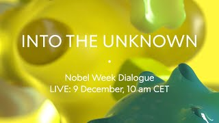 Into The Unknown. Nobel Week Dialogue 2019