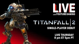 LIVE with YouTube Gaming - Thursday at 8 PM ET with Titanfall 2! [WATCH HERE]