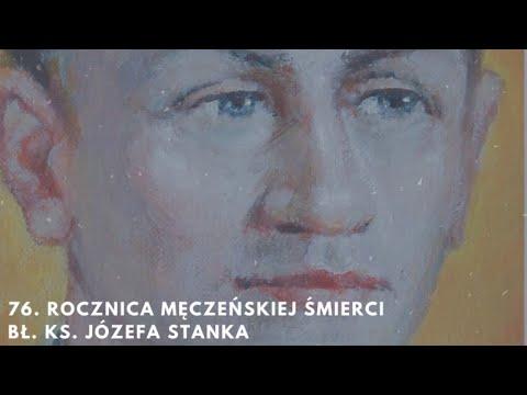 76. rocznica męczeńskiej śmierci bł. Ks. Józefa Stanka
