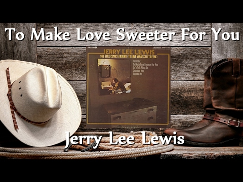 Jerry Lee Lewis – To Make Love Sweeter For You