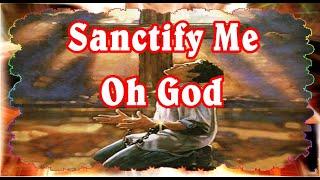 Sanctify Me Oh God