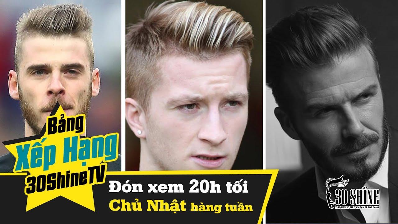 Bảng Xếp Hạng 30Shine | Top 3 Kiểu Tóc Đẹp Của Sao Bóng Đá | De Gea – Marco Reus – Beckham