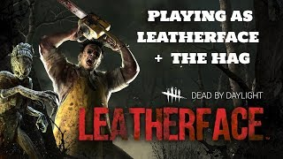 Dead by Daylight | Playing As Leatherface & The Hag | PS4 Pro Gameplay 1080p 60 fps | Hag Noon