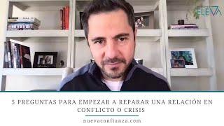 5 preguntas para empezar a reparar una relación en conflicto o crisis  Enrique Delgadillo