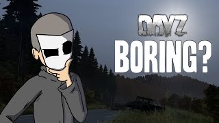 DayZ is boring...?