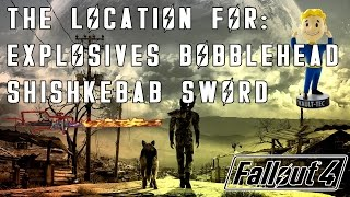 Fallout 4: ShishKebab UNIQUE Sword & Explosives Bobblehead - Find Both Here!
