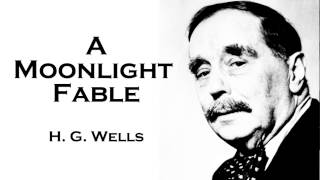 H. G. Wells | A Moonlight Fable Audiobook Short Story