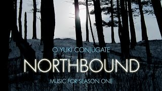 O Yuki Conjugate - Northbound: Music for Season One
