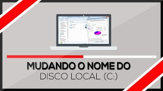 Como mudar o nome do '' Disco Local (C:) ''