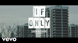Show N Prove - If Only ft. Shakka