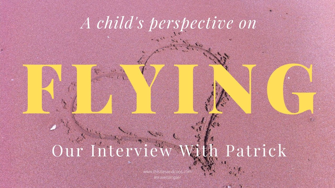 A child's perspective on flying: An interview with Patrick