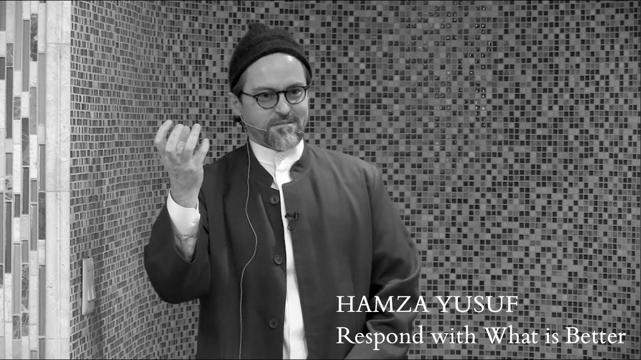 Hamza Yusuf: Respond with What is Better