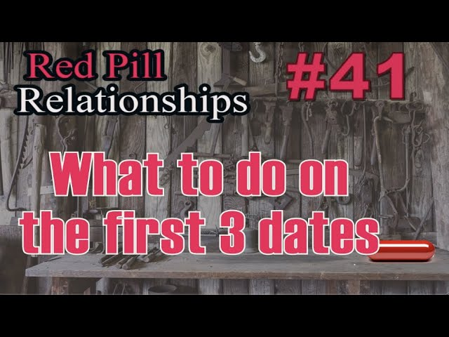 What to do on the First Three Dates -  Red Pill Relationships #41