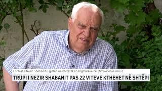 TRUPI I NEZIR SHABANIT PAS 22 VITEVE KTHEHET NË SHTËPI