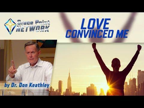 Love Convinced Me – Dr. Don Keathley