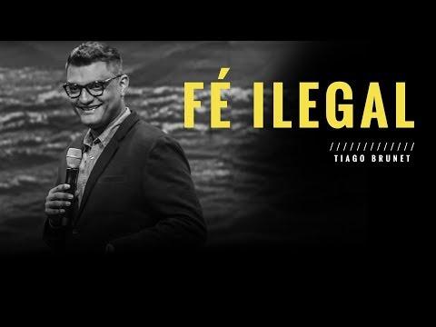 Tiago Brunet - FÉ ILEGAL     Descubra porque sua fé não funciona