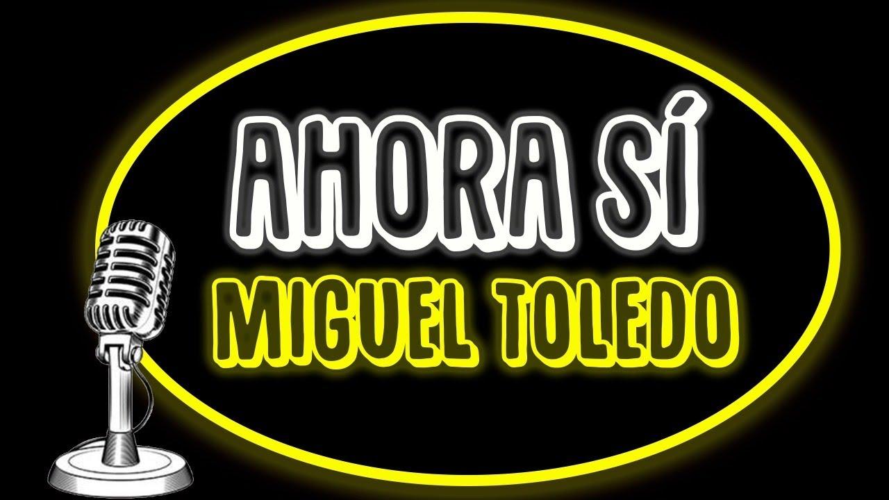Ahora sí Miguel Toledo