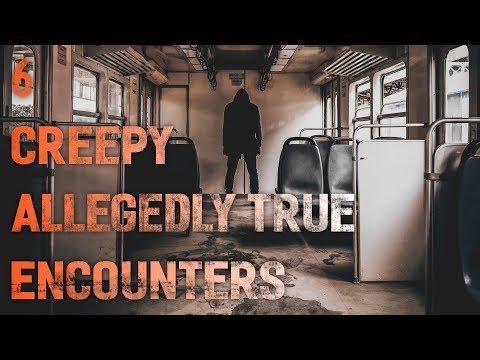 6 Creepy Allegedly True Encounters REUPLOAD  LetsNotMeet Creepy