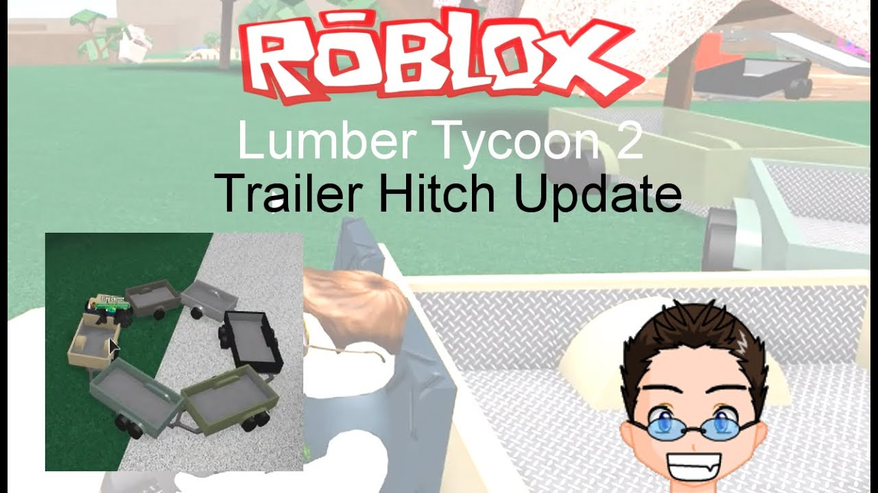 Roblox Lumber Tycoon 2 Trailer Hitch Update Youtube