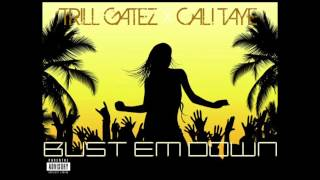 "Trill Gatez+Cali Taye ""Bust Em Down"""