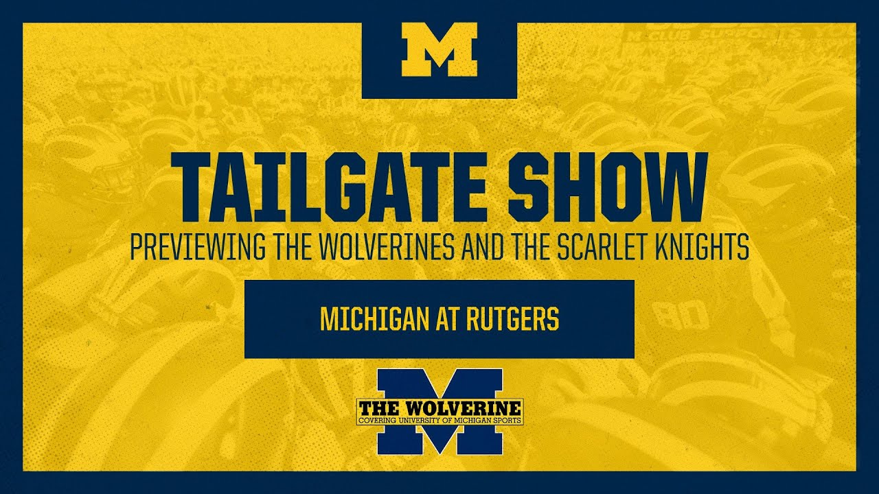 Tailgate Show: Intel, Thoughts Ahead Of Michigan Football At Rutgers