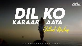 Dil Ko Karaar Aaya Mashup | AB Ambients Chillout Mashup