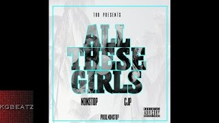 NonStop x CJP - All These Girls [Prod. by NonStop] [New 2015]