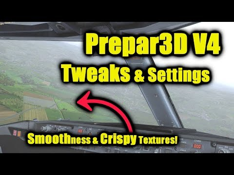 AviationPro's 2018 Prepar3D V4 Tweak Guide! More Smoothness & Crispy Textures!