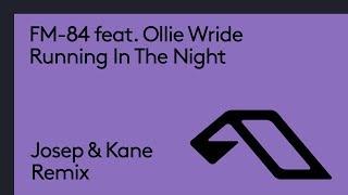 FM 84 Feat Ollie Wride Running In The Night Josep Kane Remix