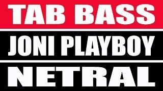 Tab bass | Joni Playboy | Netral