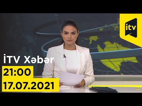 İTV Xəbər - 17.07.2021 (21:00)