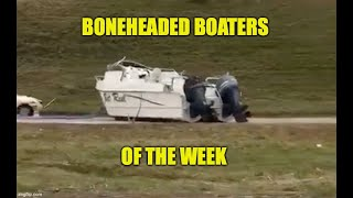 Boneheaded Boaters of the Week | Summer Fun