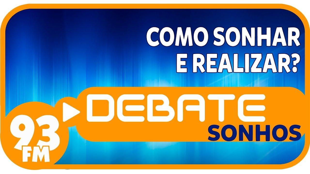 Sonhos - Como sonhar e realizar? - Debate 93 - 08/12/2017