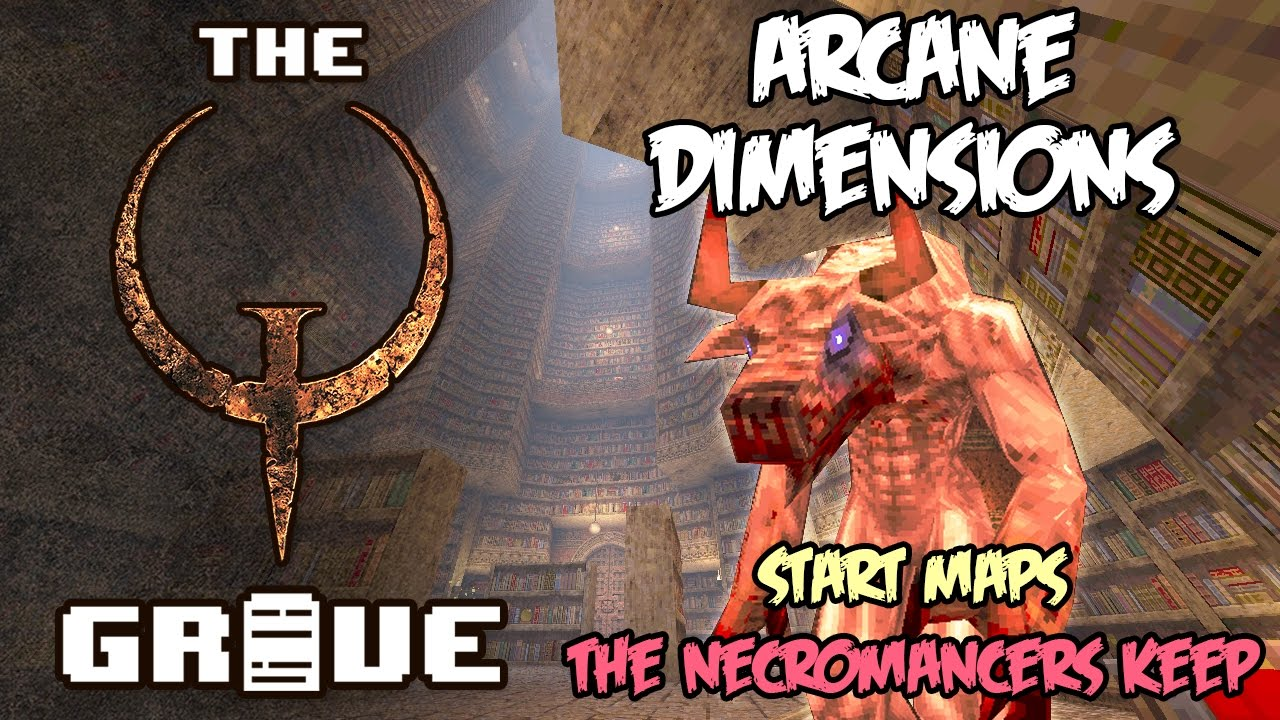 Arcane Dimensions, Part 1: Start Maps & The Necromancer's Keep - The Quake  Grave (Ep  137)