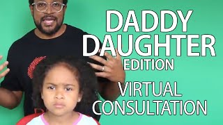 Virtual Consultations: Daddy Daughter Edition!! With Celebrity Hairstylist Kiyah Wright