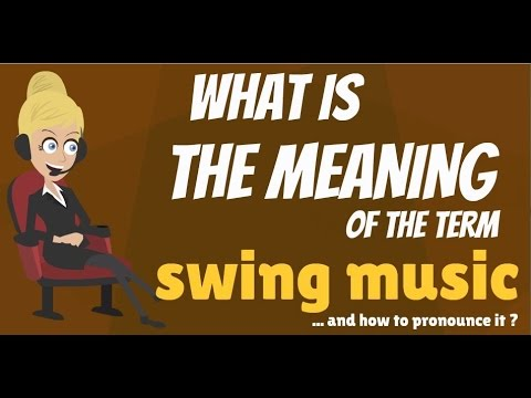 What Is Swing Music What Does Swing Music Mean Swing Music Meaning Definition Explanation