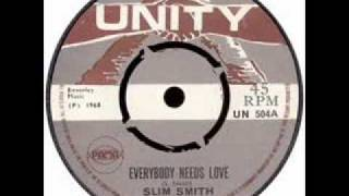 SLIM SMITH - EVERYBODY NEEDS LOVE.wmv