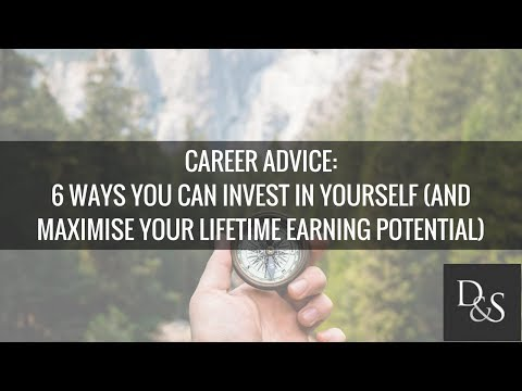 Career Advice: 6 Ways You Can Invest In Yourself And Maximise Your Lifetime Earning Potential
