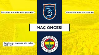 MAÇ ÖNCESİ 2.hafta Başakşehir (Fenerbahçenin güncel durumu, Gazişehir maçında olanlar,Muhtemel 11)